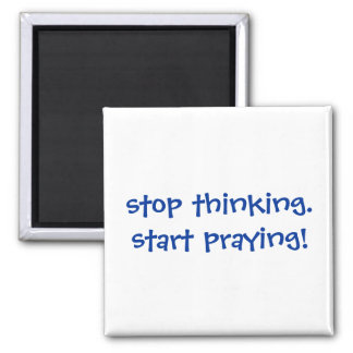 stop thinking. start praying! Magnet
