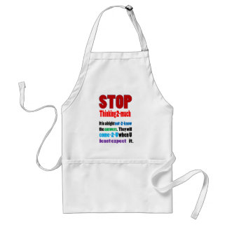 STOP thinking too much: Wisdom  GIFTS all occasion Standard Apron