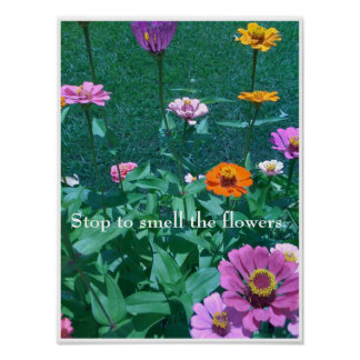 Stop to smell the flowers poster