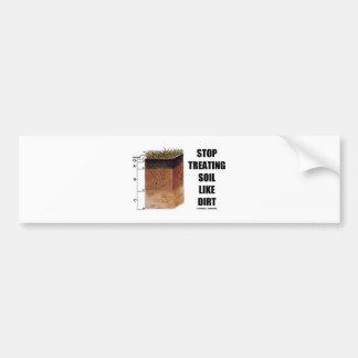 Stop Treating Soil Like Dirt (Soil Horizons) Bumper Sticker