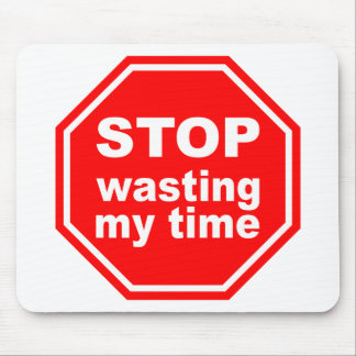 Stop Wasting My Time mousepad