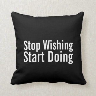 Stop Wishing, Start Doing - Black and White Pillow
