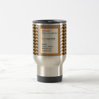 Stop Worrying,  Argue but don't stop talking Stainless Steel Travel Mug