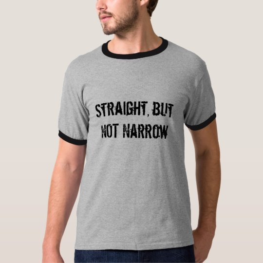 Straight, but NOT Narrow T-Shirt