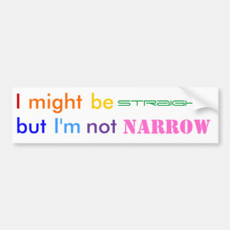 Straight not narrow bumper sticker