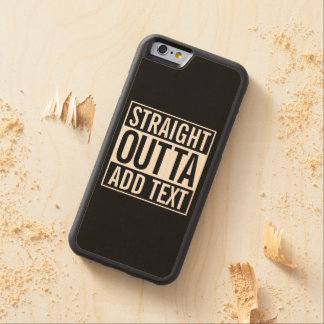 STRAIGHT OUTTA ... ADD YOUR TEXT CUSTOMIZABLE MEME CARVED MAPLE iPhone 6 BUMPER CASE