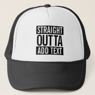 STRAIGHT OUTTA ... ADD YOUR TEXT CUSTOMIZABLE MEME TRUCKER HAT