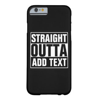 STRAIGHT OUTTA - add your text here/create own Barely There iPhone 6 Case