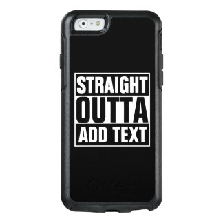 STRAIGHT OUTTA - add your text here/create own OtterBox iPhone 6/6s Case