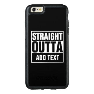 STRAIGHT OUTTA - add your text here/create own OtterBox iPhone 6/6s Plus Case