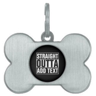 STRAIGHT OUTTA - add your text here/create own Pet ID Tag