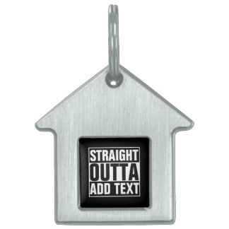 STRAIGHT OUTTA - add your text here/create own Pet ID Tags