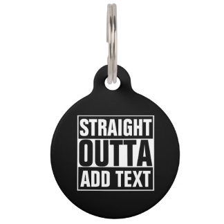 STRAIGHT OUTTA - add your text here/create own Pet Nametag