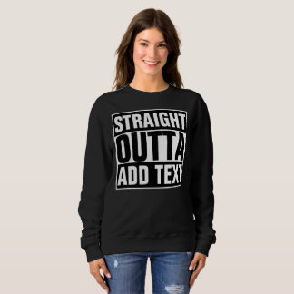 STRAIGHT OUTTA - add your text here/create own Sweatshirt