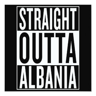 straight outta Albania 13 Cm X 13 Cm Square Invitation Card