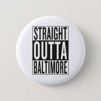 straight outta Baltimore 6 Cm Round Badge