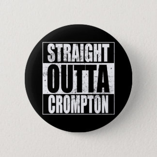 Straight Outta Crompton (Oldham) 6 Cm Round Badge