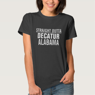 Straight outta Decatur Alabama Tee Shirts