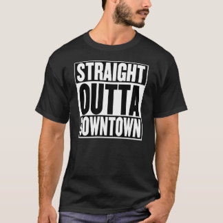 Straight Outta Downtown T-Shirt