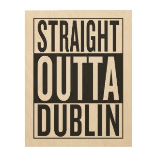 straight outta Dublin Wood Canvas