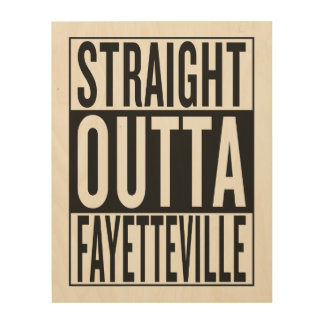straight outta Fayetteville Wood Canvas
