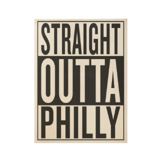 straight outta Philly Wood Poster