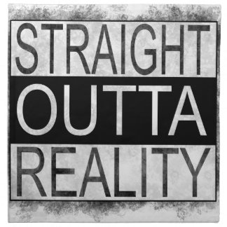 Straight outta REALITY Napkin