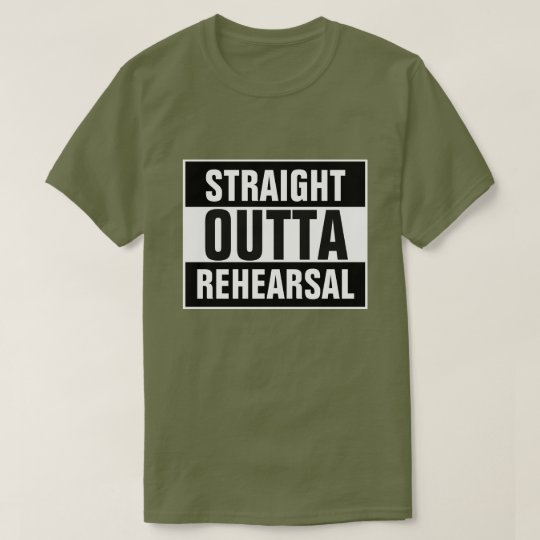 Straight Outta Rehearsal T-Shirt