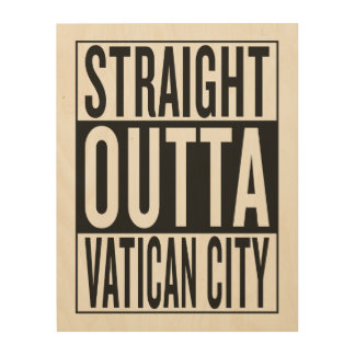 straight outta Vatican City Wood Canvases