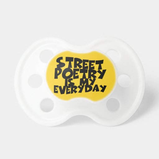 Street Poetry Is My Everyday Baby Pacifiers