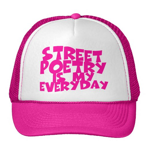Street Poetry Is My Everyday Hat