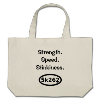Strength.  Speed. Stinkiness. Tote Bags