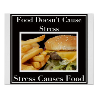 Stress Causes Food! Poster