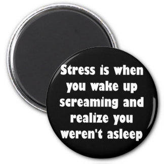 Stress is when you wake up screaming 6 cm round magnet