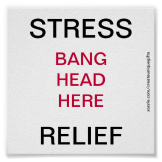 Stress Relief Bang Head Here Poster