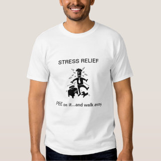 Stress Relief,Pee on it and walk away Shirt