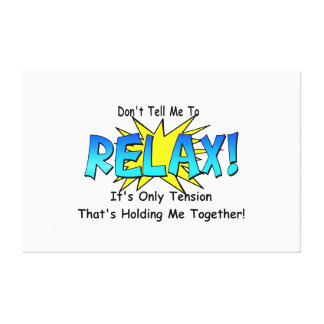 Stress Tension Don t Tell Me To Relax Canvas Print