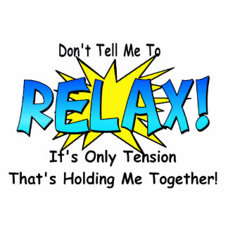 Stress Tension Don t Tell Me To Relax Acrylic Cut Out