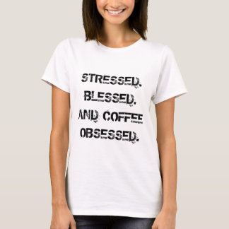 Stressed blessed and coffee obsessed tshirt