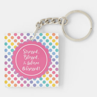Stressed, blessed, Lularoe obsessed- Dots design 1 Double-Sided Square Acrylic Key Ring
