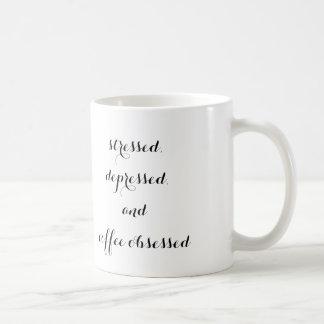 """""""stressed, depressed, and coffee obsessed"""" mug"""