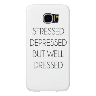 Stressed,depressed,but well dressed. samsung galaxy s6 cases