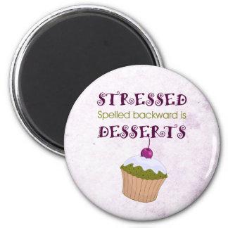 Stressed spelled backward is Desserts Magnets