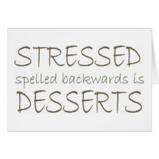 Stressed spelled backwards is Desserts Card
