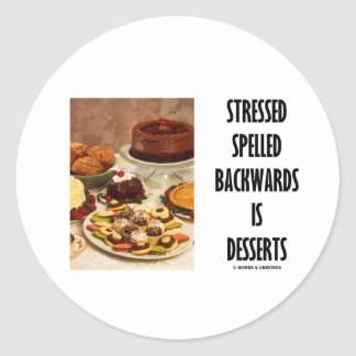 Stressed Spelled Backwards Is Desserts (Humor) Round Sticker