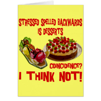 Stressed Spelled Bacwards is Desserts Card