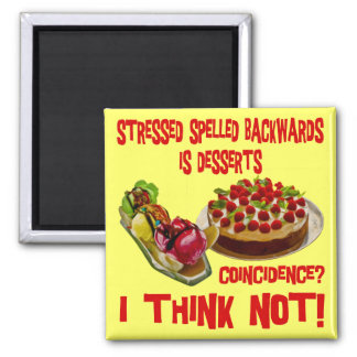 Stressed Spelled Bacwards is Desserts Magnet