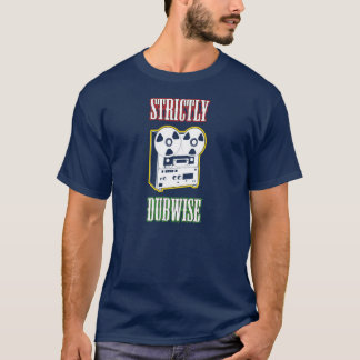 """""""Strictly Dubwise"""" T-Shirt"""