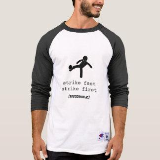 Strike fast like a Soccerholic Tshirts