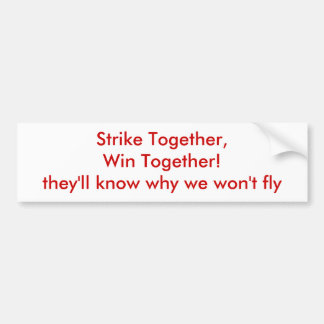 Strike Together,Win Together!they'll know why w... Bumper Sticker